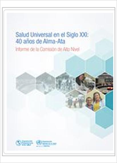 """Salud Universal en el Siglo XXI: 40 años de Alma-Ata"""". Informe de la Comisión de Alto Nivel. Edición revisada."""